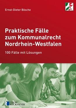 Abbildung von Praktische Fälle zum Kommunalrecht Nordrhein-Westfalen | 2014 | 100 Fälle mit Lösungen