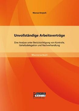 Abbildung von Kreysch | Unvollständige Arbeitsverträge: Eine Analyse unter Berücksichtigung von Kontrolle, Gehaltsdelegation und Nachverhandlung | Erstauflage | 2014
