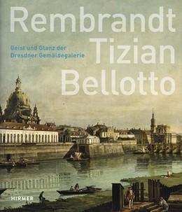 Abbildung von Diederen / Koch / Maaz   Rembrandt - Tizian - Bellotto   2014   Geist und Glanz der Dresdner G...