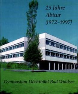 Abbildung von 25 Jahre Abitur (1972-1997) Gymnasium Döchtbühl Bad Waldsee | 1997 | Wege - Marksteine - Entwicklun...