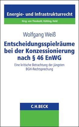 Abbildung von Weiß   Entscheidungsspielräume bei der Konzessionierung nach § 46 EnWG   1. Auflage   2015   Band 24   beck-shop.de
