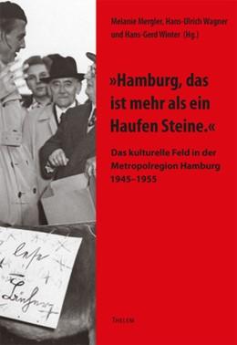 Abbildung von Mergler / Wagner / Winter / | »Hamburg, das ist mehr als ein Haufen Steine.« | 2014 | Das kulturelle Feld in der Met...