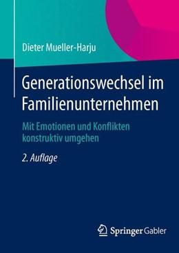 Abbildung von Mueller-Harju   Generationswechsel im Familienunternehmen   2. Aufl. 2013   2013   Mit Emotionen und Konflikten k...