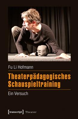 Abbildung von Hofmann | Theaterpädagogisches Schauspieltraining | 2014 | Ein Versuch | 73