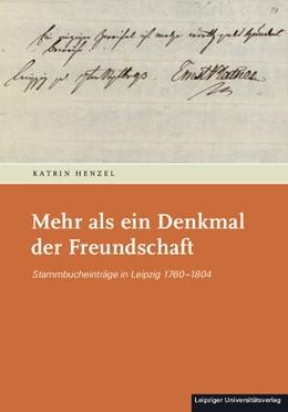 Abbildung von Henzel | Mehr als ein Denkmal der Freundschaft | 2014 | Stammbucheinträge in Leipzig 1... | 4