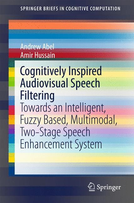 Cognitively Inspired Audiovisual Speech Filtering | Abel / Hussain | 1st ed. 2015, 2015 | Buch (Cover)