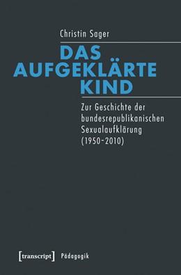 Abbildung von Sager | Das aufgeklärte Kind | 1. Auflage | 2015 | beck-shop.de