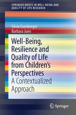 Abbildung von Exenberger / Juen | Well-Being, Resilience and Quality of Life from Children's Perspectives | 2014 | 2013 | A Contextualized Approach