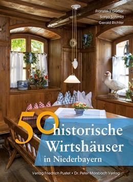 Abbildung von Gürtler / Schmid | 50 historische Wirtshäuser in Niederbayern | 2. Auflage | 2017 | beck-shop.de