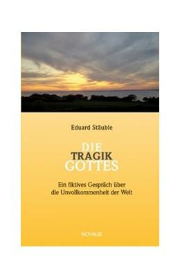 Abbildung von Stäuble | Die Tragik Gottes | 1. Auflage | 2002 | beck-shop.de