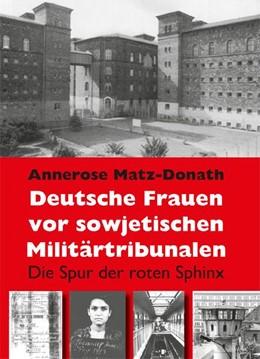 Abbildung von Matz-Donath   Deutsche Frauen vor sowjetischen Militärtribunalen   Neuauflage   2014   Die Spur der roten Sphinx
