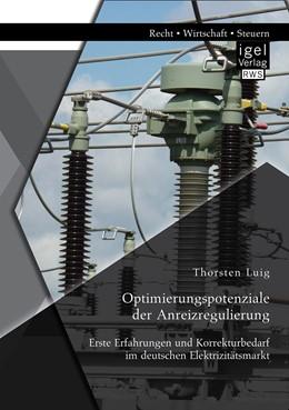Abbildung von Luig   Optimierungspotenziale der Anreizregulierung: Erste Erfahrungen und Korrekturbedarf im deutschen Elektrizitätsmarkt   1. Auflage   2014   beck-shop.de