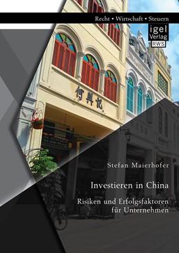 Abbildung von Maierhofer | Investieren in China: Risiken und Erfolgsfaktoren für Unternehmen | 1. Auflage | 2014 | beck-shop.de