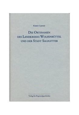 Abbildung von Casemir   Die Ortsnamen des Landkreises Wolfenbüttel und der Stadt Salzgitter   2003   Niedersächsisches Ortsnamenbuc...   43
