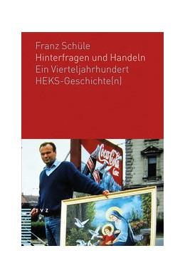 Abbildung von Schüle   Hinterfragen und Handeln   1. Auflage   2014   Ein Vierteljahrhundert HEKS-Ge...