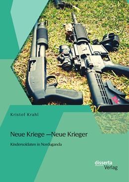 Abbildung von Krahl | Neue Kriege – Neue Krieger | Erstauflage | 2014 | Kindersoldaten in Norduganda