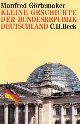 Abbildung von Görtemaker, Manfred | Kleine Geschichte der Bundesrepublik Deutschland | 2002