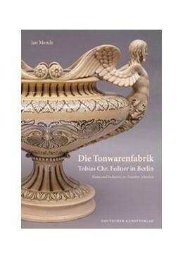 Abbildung von Mende   Die Tonwarenfabrik Tobias Chr. Feilner in Berlin   2014   Kunst und Industrie im Zeitalt...   178