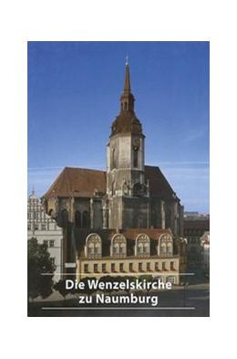 Abbildung von Dittrich-Wagner | Die Wenzelskirche zu Naumburg/Saale | 3. Auflage | 2017 | 594 | beck-shop.de