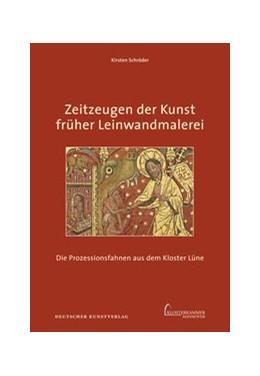 Abbildung von Schröder | Zeitzeugen der Kunst früher Leinwandmalerei | 2013 | Die Prozessionsfahnen aus dem ...