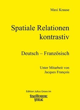 Abbildung von Krause | Spatiale Relationen - kontrastiv / dt./frz. Bd 3 | 1. Auflage | 2015 | beck-shop.de