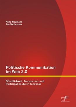 Abbildung von Wetterauer / Neumann   Politische Kommunikation im Web 2.0: Öffentlichkeit, Transparenz und Partizipation durch Facebook   Erstauflage   2014