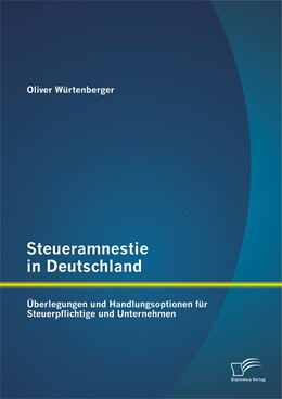 Abbildung von Würtenberger | Steueramnestie in Deutschland: Überlegungen und Handlungsoptionen für Steuerpflichtige und Unternehmen | Erstauflage | 2014