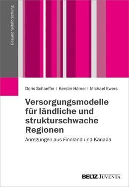 Abbildung von Schaeffer / Hämel / Ewers | Versorgungsmodelle für ländliche und strukturschwache Regionen | 2015 | Anregungen aus Finnland und Ka...