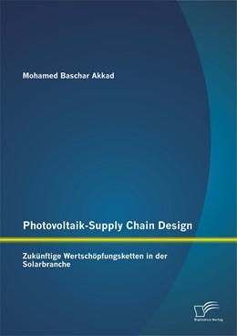 Abbildung von Akkad | Photovoltaik-Supply Chain Design: Zukünftige Wertschöpfungsketten in der Solarbranche | Erstauflage | 2014