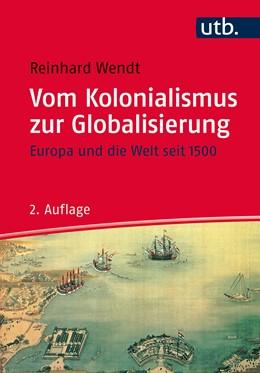Abbildung von Wendt   Vom Kolonialismus zur Globalisierung   2., aktualisierte Auflage   2015   Europa und die Welt seit 1500