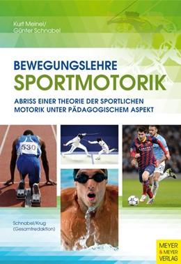 Abbildung von Meinel / Schnabel | Bewegungslehre Sportmotorik | Nachdruck der 12., überarbeiteten Auflage 2015 | 2014