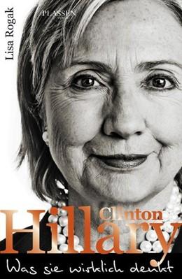 Abbildung von Rogak | Hillary Clinton - Was sie wirklich denkt | 1. Auflage | 2015 | beck-shop.de