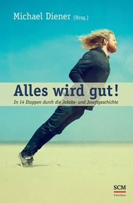 Abbildung von Diener | Alles wird gut! | 1. Auflage | 2014 | beck-shop.de