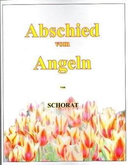 Abbildung von Schorat | Abschied vom Angeln | 1. Auflage | 2014 | beck-shop.de