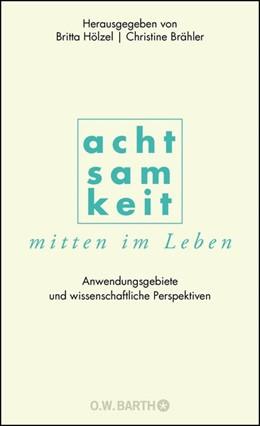 Abbildung von Hölzel / Brähler | Achtsamkeit mitten im Leben | 1. Auflage | 2015 | beck-shop.de