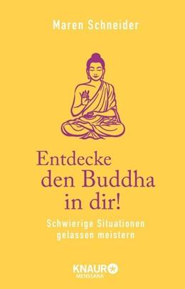 Abbildung von Schneider | Entdecke den Buddha in dir! | 2015 | Schwierige Situationen gelasse...