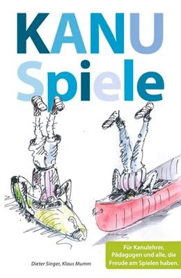 Abbildung von Singer / Mumm   Kanuspiele - für Kajak und Kanadier   1. Auflage   2015   beck-shop.de