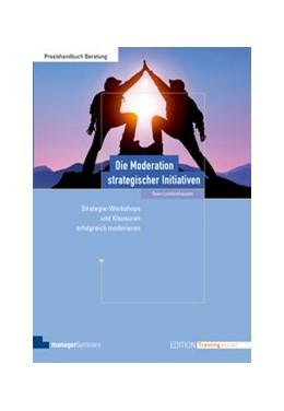 Abbildung von Lundershausen | Die Moderation strategischer Initiativen | 1. Auflage | 2015 | beck-shop.de