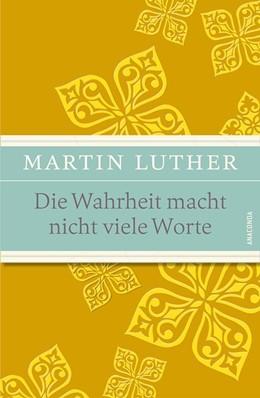 Abbildung von Luther / John | Die Wahrheit macht nicht viele Worte | 1. Auflage | 2015 | beck-shop.de