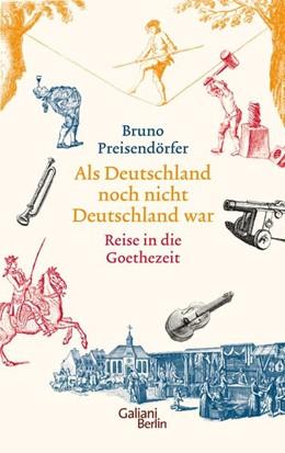 Abbildung von Preisendörfer | Als Deutschland noch nicht Deutschland war | 2015 | Eine Reise in die Goethezeit