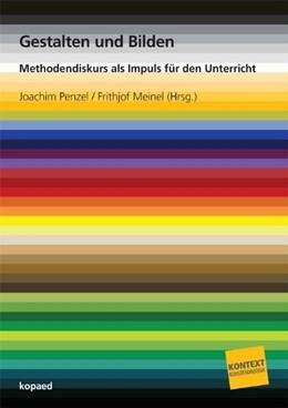 Abbildung von Meinel / Penzel | Gestalten und Bilden | 2010 | Methodendiskurs als Impuls für...