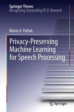 Abbildung von Pathak | Privacy-Preserving Machine Learning for Speech Processing | 1. Auflage | 2014 | beck-shop.de