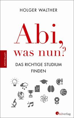 Abbildung von Walther | Abi, was nun? | 1. Auflage | 2015 | beck-shop.de