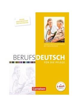 Abbildung von Deschka / Dirschedl / Jacobi-Wanke u.a. | Berufsdeutsch für die Pflege • Schülerbuch | 2015 | Handlungssituationen mit Basis...