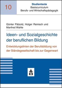 Abbildung von Pätzold / Reinisch | Ideen- und Sozialgeschichte der beruflichen Bildung | 1. Auflage | 2015 | 10 | beck-shop.de