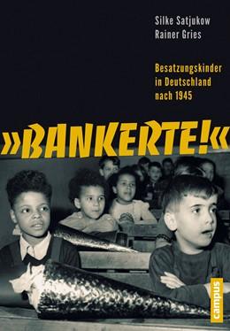 Abbildung von Satjukow / Gries | Bankerte! | 2015 | Besatzungskinder in Deutschlan...