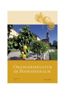 Abbildung von Orangeriekultur im Bodenseeraum | 2013 | Beiträge der 32. Jahrestagung ... | 9