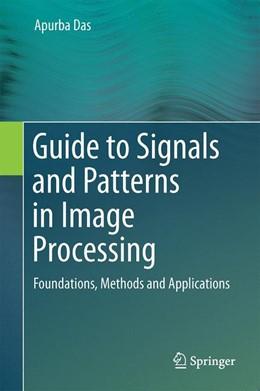 Abbildung von Das   Guide to Signals and Patterns in Image Processing   1. Auflage   2015   beck-shop.de