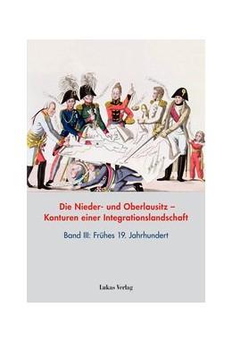 Abbildung von Heimann / Neitmann | Die Nieder- und Oberlausitz – Konturen einer Integrationslandschaft, Bd. III: 19. Jahrhundert | 1. Auflage | 2014 | 13 | beck-shop.de