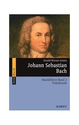 Abbildung von Werner-Jensen | Johann Sebastian Bach | 2015 | Musikführer - Band 2: Vokalmus...